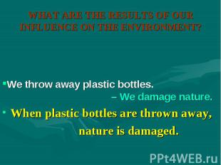 When plastic bottles are thrown away, When plastic bottles are thrown away, natu