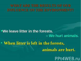 When litter is left in the forests, When litter is left in the forests, animals