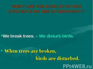 When trees are broken, When trees are broken, birds are disturbed.