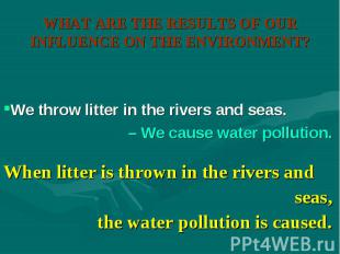 When litter is thrown in the rivers and When litter is thrown in the rivers and
