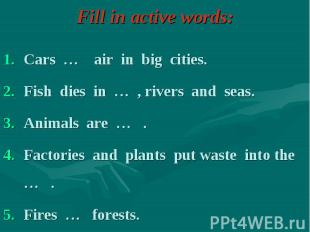 Cars … air in big cities. Cars … air in big cities. Fish dies in … , rivers and