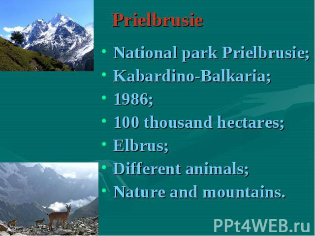 National park Prielbrusie; National park Prielbrusie; Kabardino-Balkaria; 1986; 100 thousand hectares; Elbrus; Different animals; Nature and mountains.