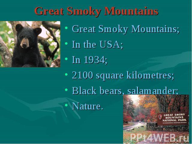 Great Smoky Mountains; Great Smoky Mountains; In the USA; In 1934; 2100 square kilometres; Black bears, salamander; Nature.