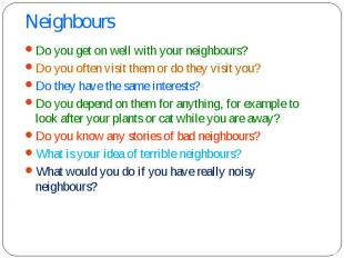 Do you get on well with your neighbours? Do you get on well with your neighbours