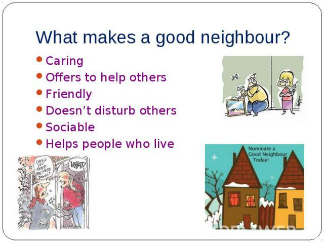Caring Caring Offers to help others Friendly Doesn't disturb others Sociable Helps people who live near