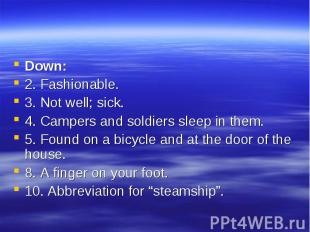 Down: Down: 2. Fashionable. 3. Not well; sick. 4. Campers and soldiers sleep in