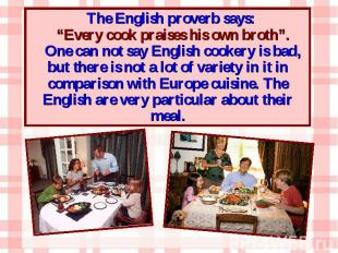 """The English proverb says: The English proverb says: """"Every cook praises his own"""