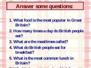 1. What food is the most popular in Great Britain? 2. How many times a day do Br