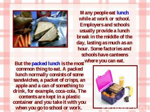 But the packed lunch is the most common thing to eat. A packed lunch normally co