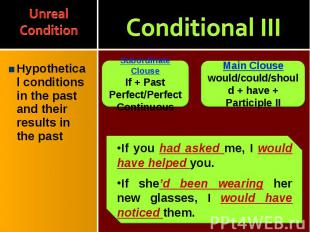 Hypothetical conditions in the past and their results in the past Hypothetical c