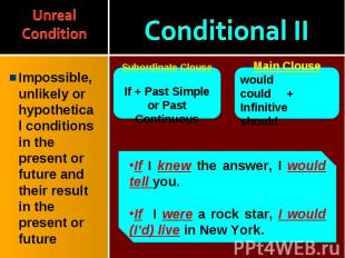 Impossible, unlikely or hypothetical conditions in the present or future and the