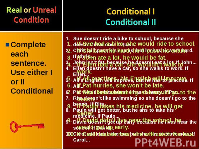 Complete each sentence. Use either I or II Conditional Complete each sentence. Use either I or II Conditional