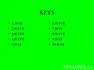 KEYS 1. HAS 2.HAVE 3.HAVE 4.HAVE 5.HAS