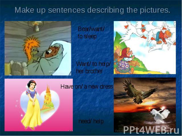 Make up sentences describing the pictures.