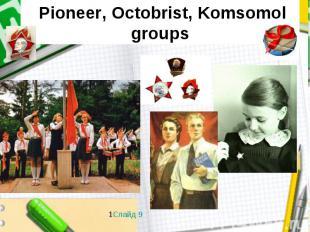 Pioneer, Octobrist, Komsomol groups