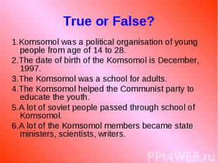 1.Komsomol was a political organisation of young people from age of 14 to 28. 1.