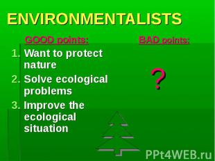 GOOD points: GOOD points: Want to protect nature Solve ecological problems Impro