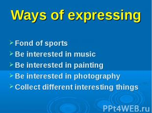 Fond of sports Be interested in music Be interested in painting Be interested in