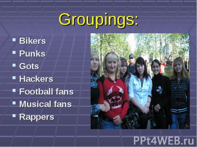 Bikers Bikers Punks Gots Hackers Football fans Musical fans Rappers