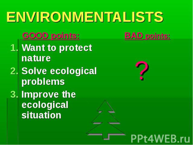 GOOD points: GOOD points: Want to protect nature Solve ecological problems Improve the ecological situation