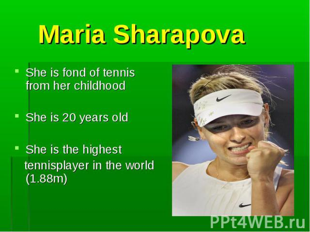 She is fond of tennis from her childhood She is fond of tennis from her childhood She is 20 years old She is the highest tennisplayer in the world (1.88m)