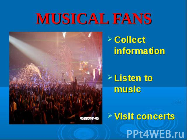 Collect information Collect information Listen to music Visit concerts