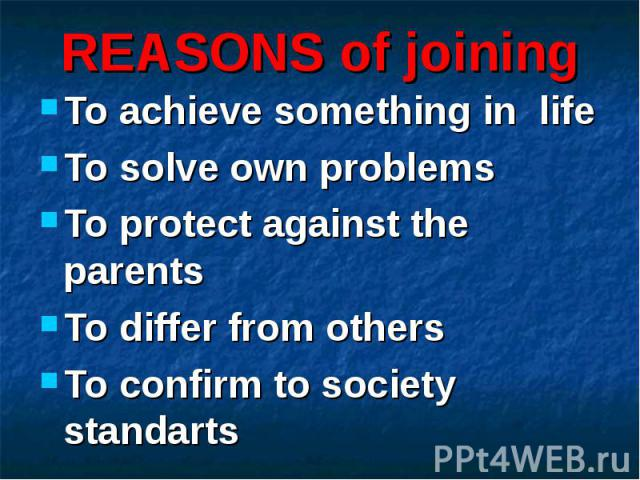 To achieve something in life To solve own problems To protect against the parents To differ from others To confirm to society standarts