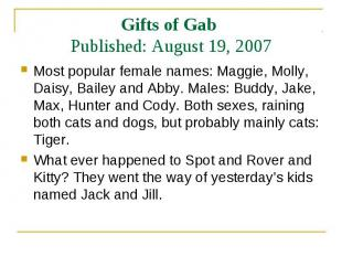 Most popular female names: Maggie, Molly, Daisy, Bailey and Abby. Males: Buddy,