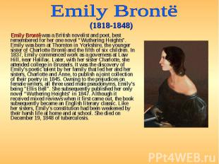 Emily Brontë was a British novelist and poet, best remembered for her one novel