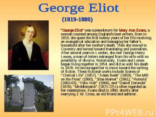 """George Eliot"" was a pseudonym for Mary Ann Evans, a woman coun"