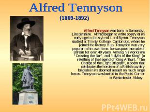Alfred Tennyson was born in Somersby, Lincolnshire. Alfred began to write poetry