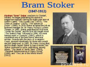 "Abraham ""Bram"" Stoker was born in Clontarf, Ireland. He began publishi"