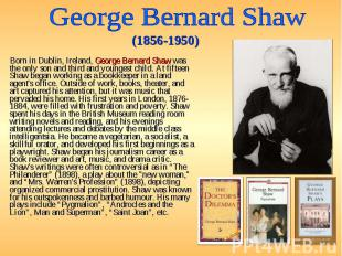 Born in Dublin, Ireland, George Bernard Shaw was the only son and third and youn