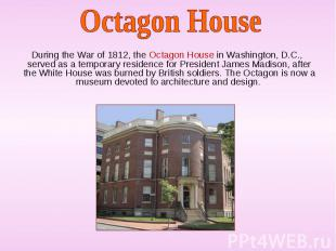 During the War of 1812, the Octagon House in Washington, D.C., served as a tempo