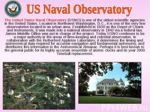 The United States Naval Observatory (USNO) is one of the oldest scientific agenc