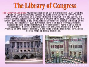 The Library of Congress was established by an act of Congress in 1800. When the