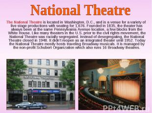 The National Theatre is located in Washington, D.C., and is a venue for a variet