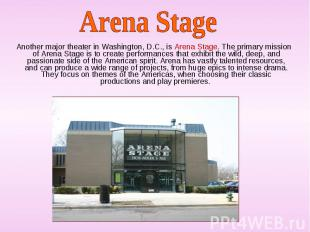 Another major theater in Washington, D.C., is Arena Stage. The primary mission o
