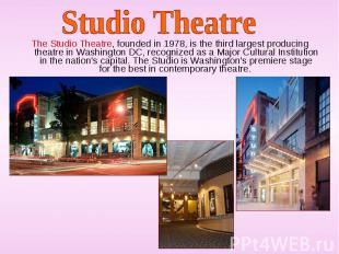 The Studio Theatre, founded in 1978, is the third largest producing theatre in W