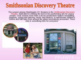 The newest among Washington DC theaters is the Smithsonian Discovery Theater, de