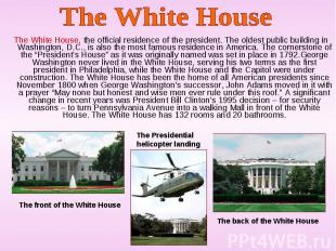 The White House, the official residence of the president. The oldest public buil
