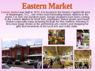 Eastern Market was built in 1873. It is located in the historic Capitol Hill are