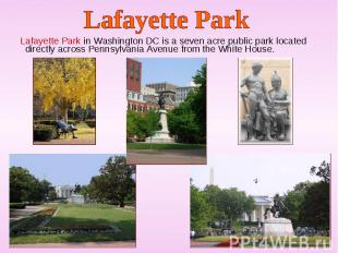 Lafayette Park in Washington DC is a seven acre public park located directly acr