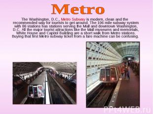The Washington, D.C., Metro Subway is modern, clean and the recommended way for