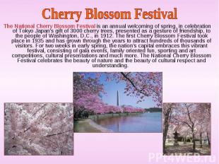 The National Cherry Blossom Festival is an annual welcoming of spring, in celebr