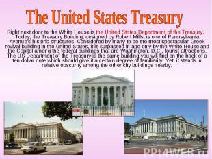 Right next door to the White House is the United States Department of the Treasu