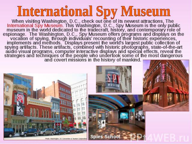 When visiting Washington, D.C., check out one of its newest attractions, The International Spy Museum. This Washington, D.C., Spy Museum is the only public museum in the world dedicated to the tradecraft, history, and contemporary role of espionage.…