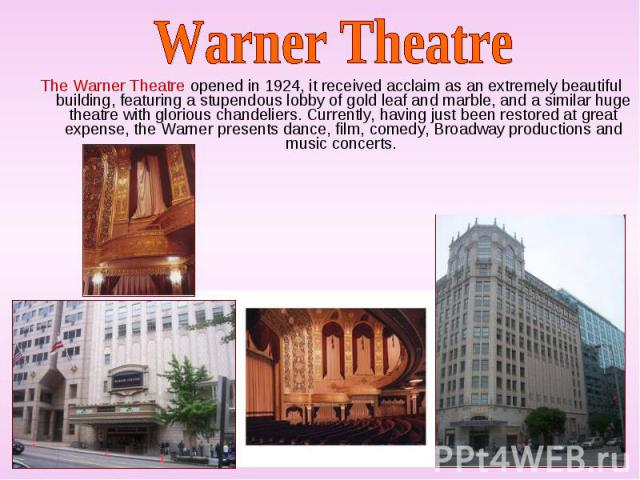 The Warner Theatre opened in 1924, it received acclaim as an extremely beautiful building, featuring a stupendous lobby of gold leaf and marble, and a similar huge theatre with glorious chandeliers. Currently, having just been restored at great expe…