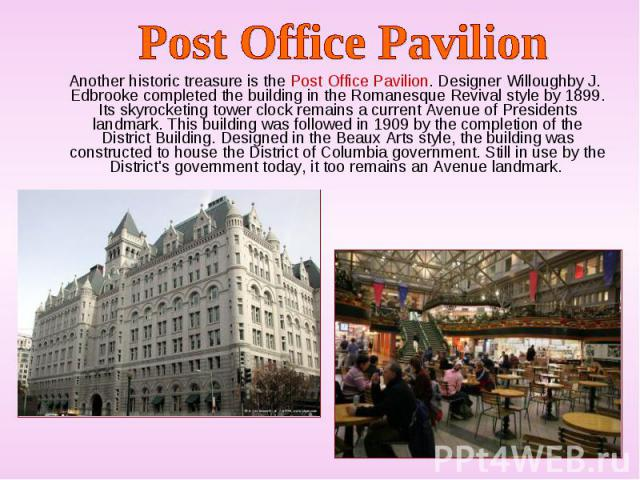 Another historic treasure is the Post Office Pavilion. Designer Willoughby J. Edbrooke completed the building in the Romanesque Revival style by 1899. Its skyrocketing tower clock remains a current Avenue of Presidents landmark. This building was fo…