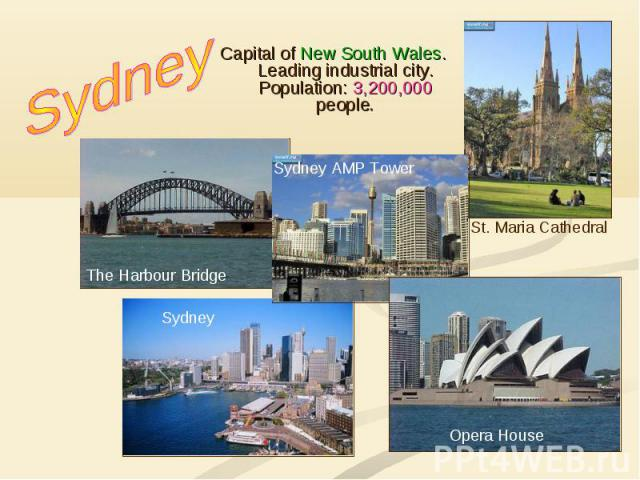 Capital of New South Wales. Leading industrial city. Population: 3,200,000 people. Capital of New South Wales. Leading industrial city. Population: 3,200,000 people.